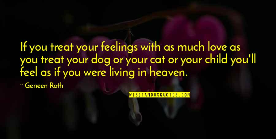 Love For Your Child Quotes By Geneen Roth: If you treat your feelings with as much