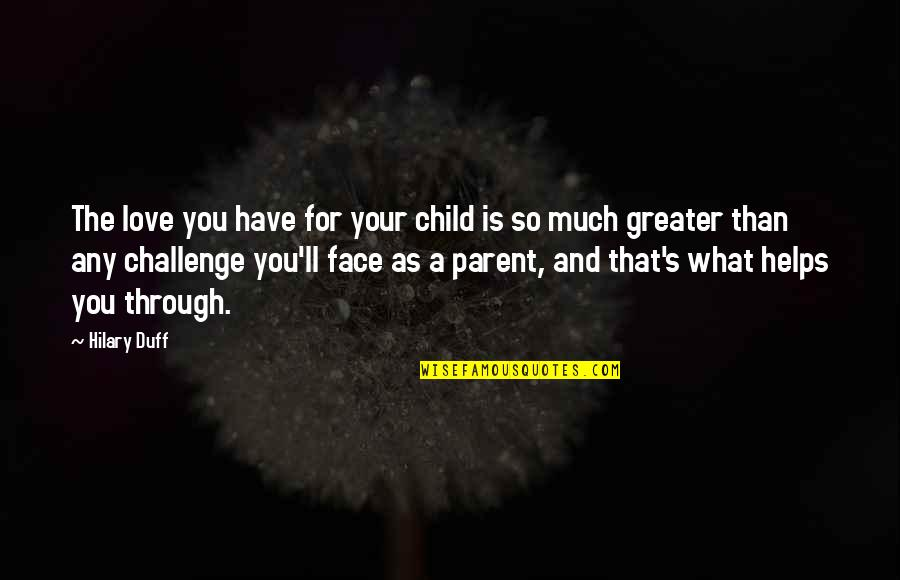 Love For Your Child Quotes By Hilary Duff: The love you have for your child is