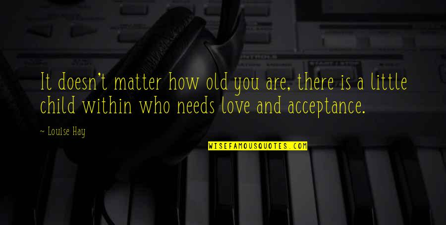 Love For Your Child Quotes By Louise Hay: It doesn't matter how old you are, there