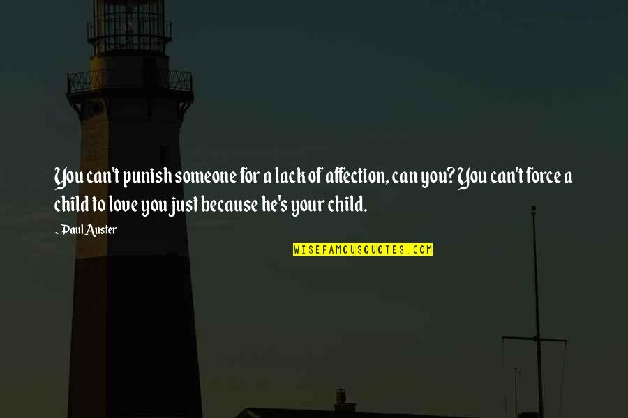 Love For Your Child Quotes By Paul Auster: You can't punish someone for a lack of