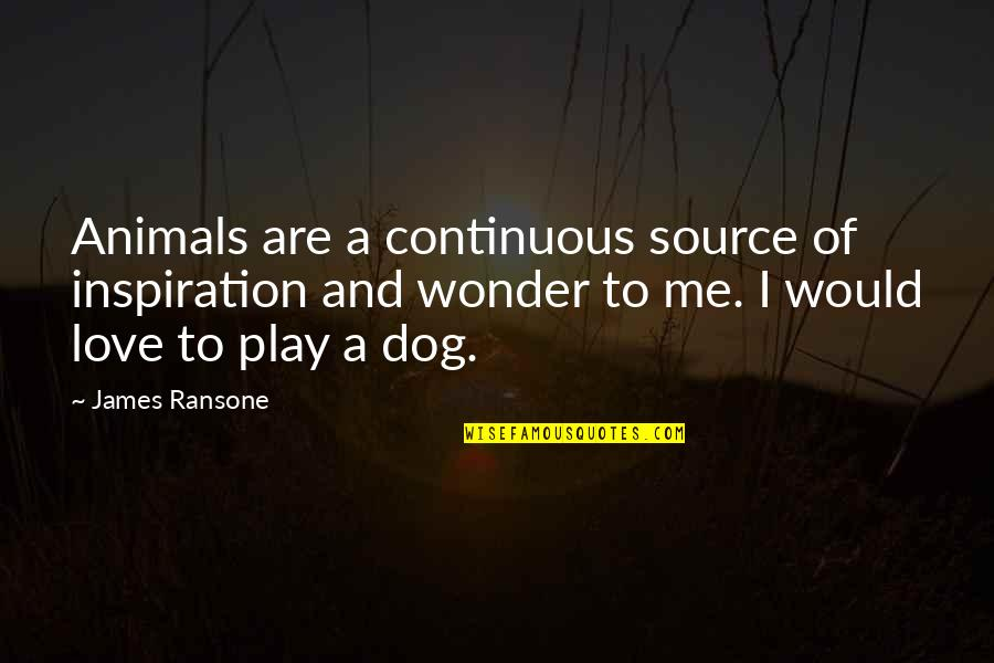 Love For Your Dog Quotes By James Ransone: Animals are a continuous source of inspiration and