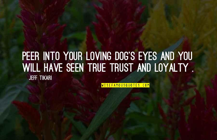 Love For Your Dog Quotes By Jeff Tikari: Peer into your loving dog's eyes and you