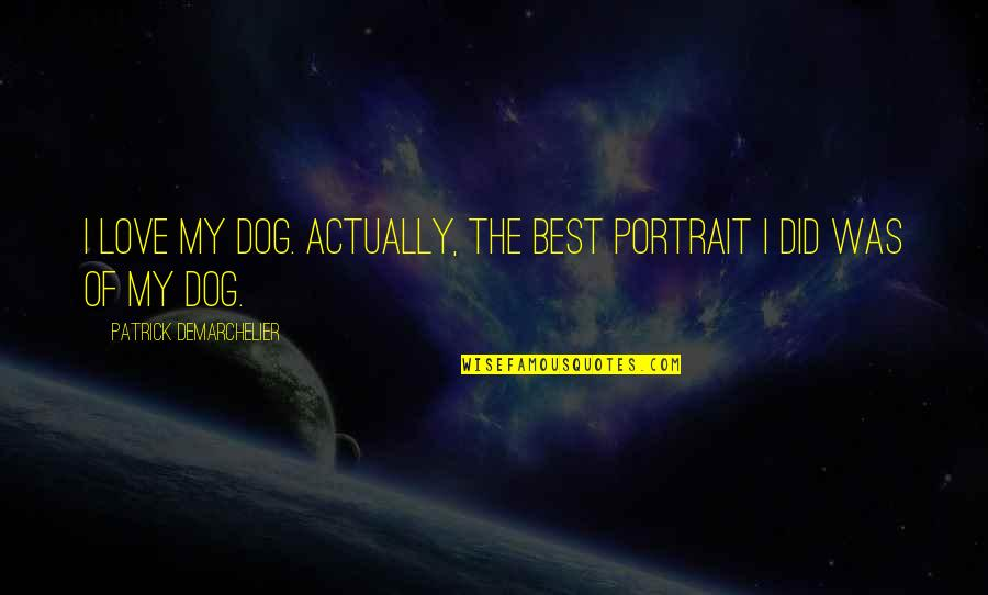 Love For Your Dog Quotes By Patrick Demarchelier: I love my dog. Actually, the best portrait