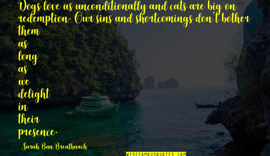 Love For Your Dog Quotes By Sarah Ban Breathnach: Dogs love us unconditionally and cats are big