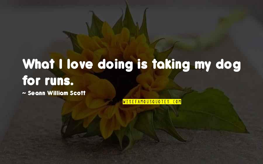 Love For Your Dog Quotes By Seann William Scott: What I love doing is taking my dog