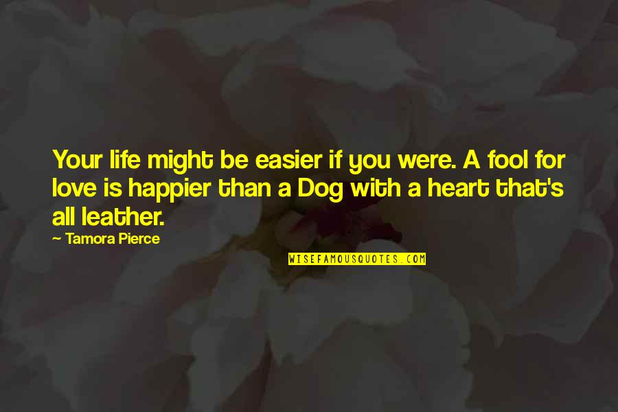 Love For Your Dog Quotes By Tamora Pierce: Your life might be easier if you were.
