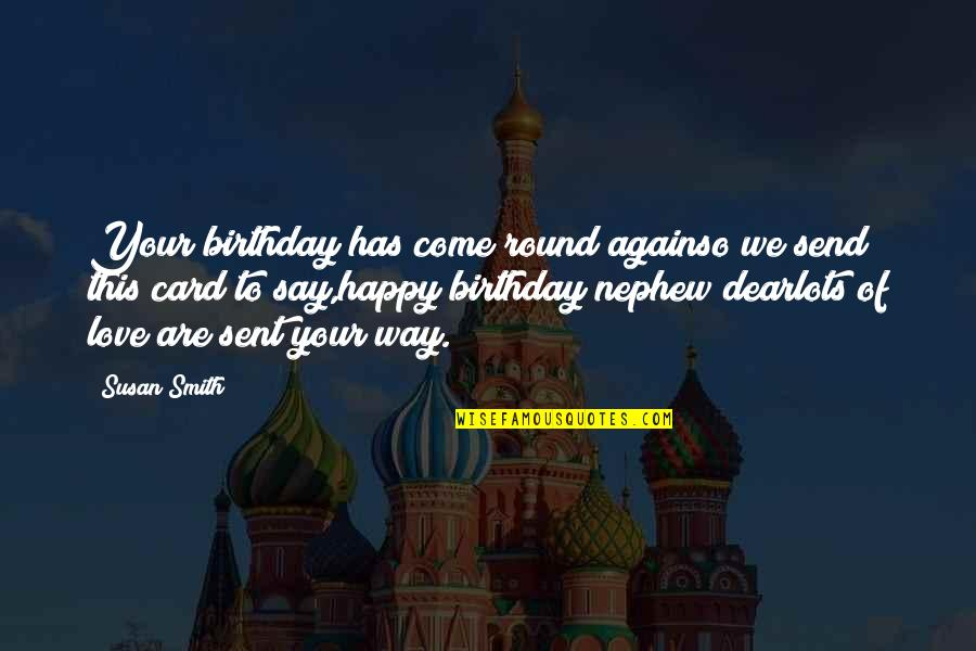 Love For Your Nephew Quotes By Susan Smith: Your birthday has come round againso we send