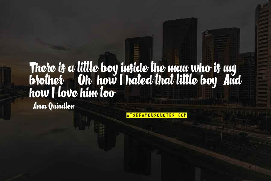 Love For Your Siblings Quotes By Anna Quindlen: There is a little boy inside the man