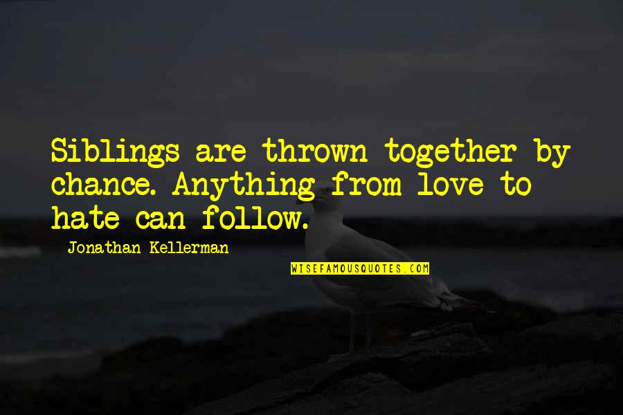 Love For Your Siblings Quotes By Jonathan Kellerman: Siblings are thrown together by chance. Anything from
