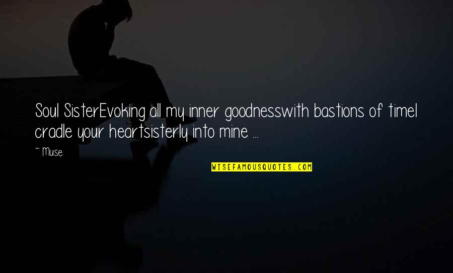 Love For Your Siblings Quotes By Muse: Soul SisterEvoking all my inner goodnesswith bastions of
