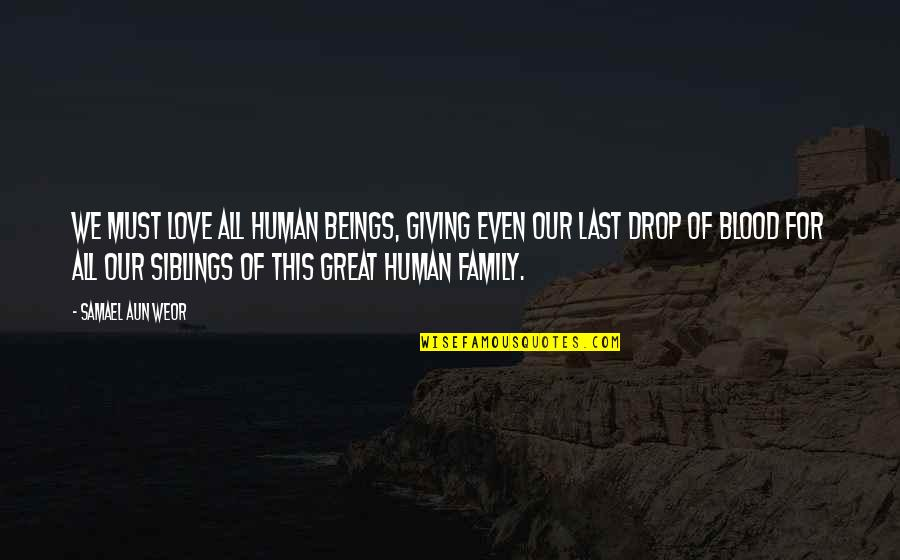 Love For Your Siblings Quotes By Samael Aun Weor: We must love all human beings, giving even