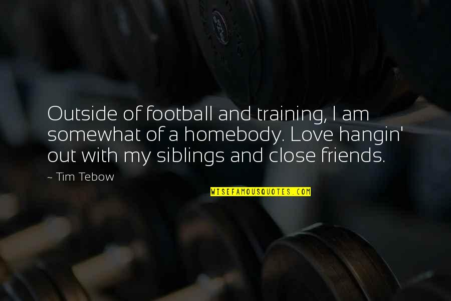Love For Your Siblings Quotes By Tim Tebow: Outside of football and training, I am somewhat