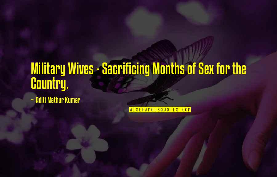 Love For Your Wife Quotes By Aditi Mathur Kumar: Military Wives - Sacrificing Months of Sex for