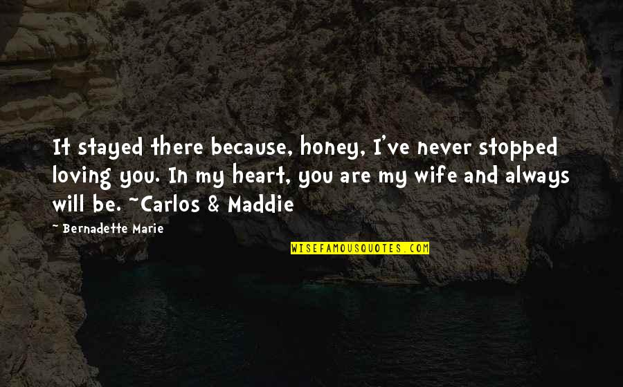 Love For Your Wife Quotes By Bernadette Marie: It stayed there because, honey, I've never stopped