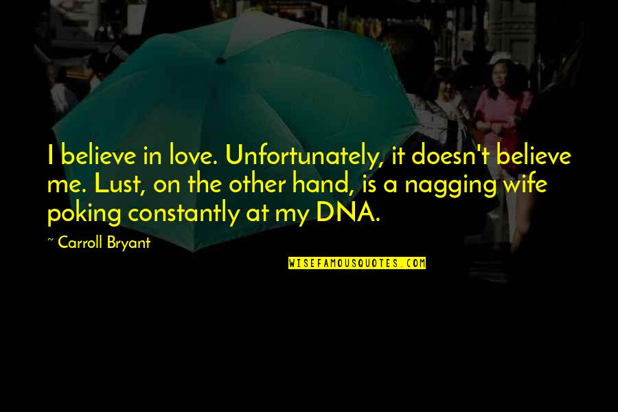 Love For Your Wife Quotes By Carroll Bryant: I believe in love. Unfortunately, it doesn't believe