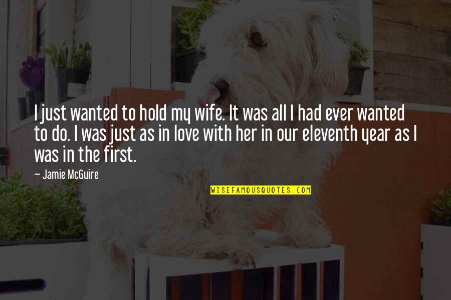 Love For Your Wife Quotes By Jamie McGuire: I just wanted to hold my wife. It