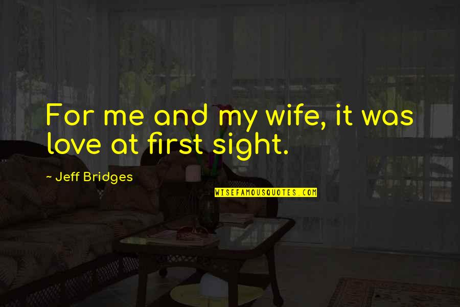 Love For Your Wife Quotes By Jeff Bridges: For me and my wife, it was love