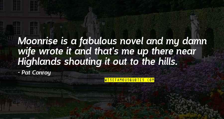 Love For Your Wife Quotes By Pat Conroy: Moonrise is a fabulous novel and my damn