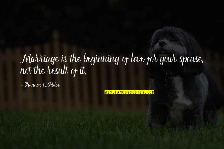Love For Your Wife Quotes By Shannon L. Alder: Marriage is the beginning of love for your