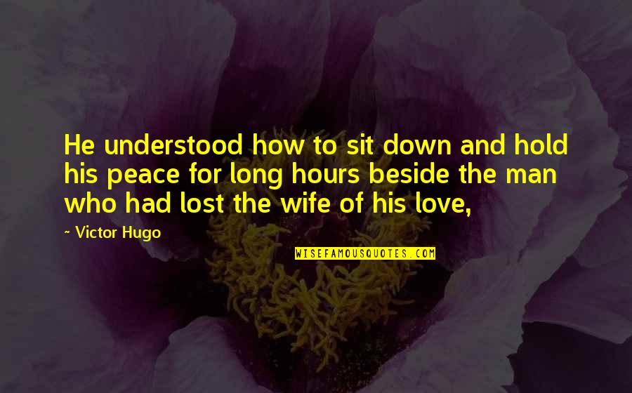 Love For Your Wife Quotes By Victor Hugo: He understood how to sit down and hold