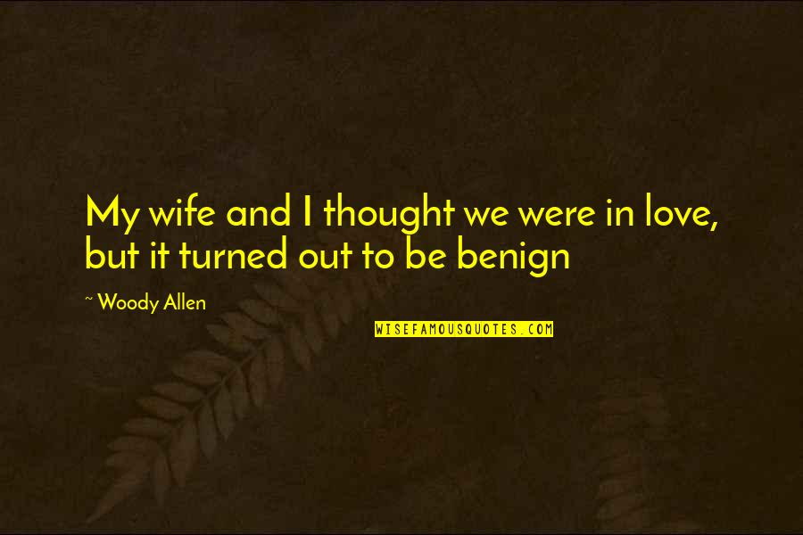 Love For Your Wife Quotes By Woody Allen: My wife and I thought we were in