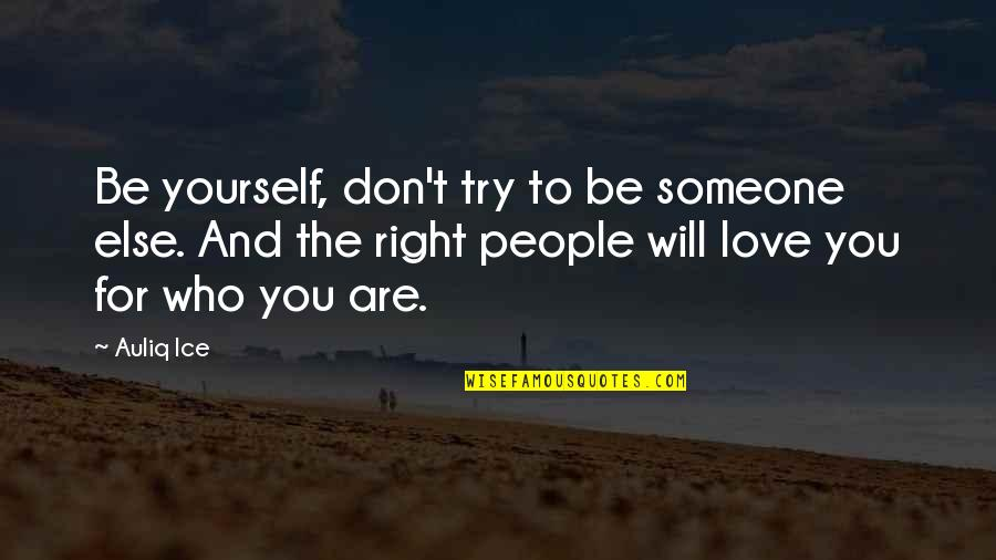 Love For Yourself Quotes By Auliq Ice: Be yourself, don't try to be someone else.