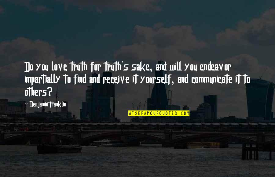 Love For Yourself Quotes By Benjamin Franklin: Do you love truth for truth's sake, and