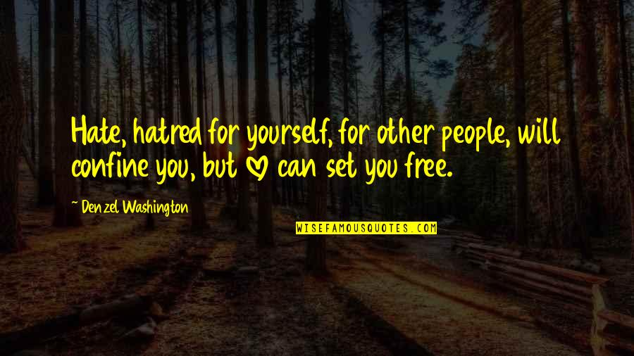 Love For Yourself Quotes By Denzel Washington: Hate, hatred for yourself, for other people, will