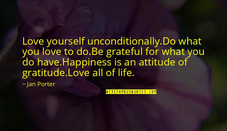 Love For Yourself Quotes By Jan Porter: Love yourself unconditionally.Do what you love to do.Be