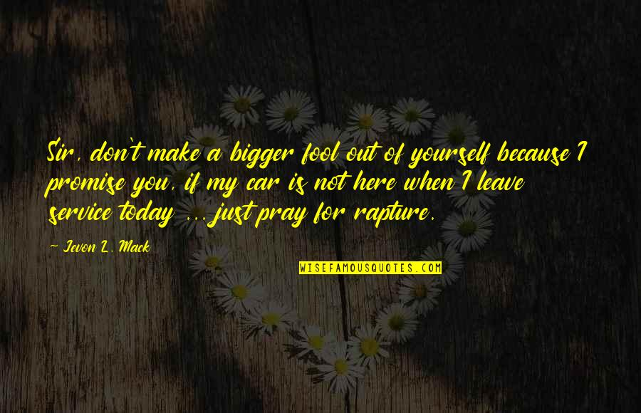 Love For Yourself Quotes By Jevon L. Mack: Sir, don't make a bigger fool out of