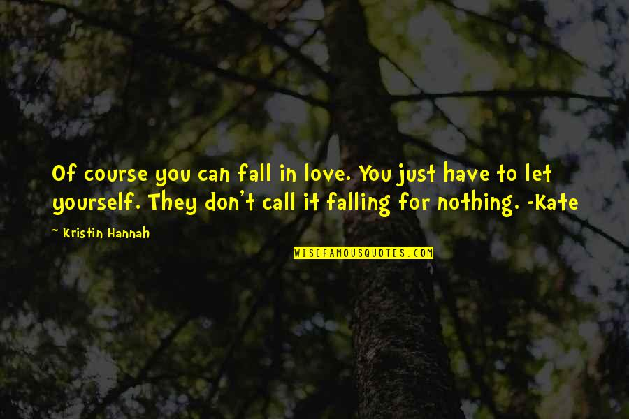 Love For Yourself Quotes By Kristin Hannah: Of course you can fall in love. You