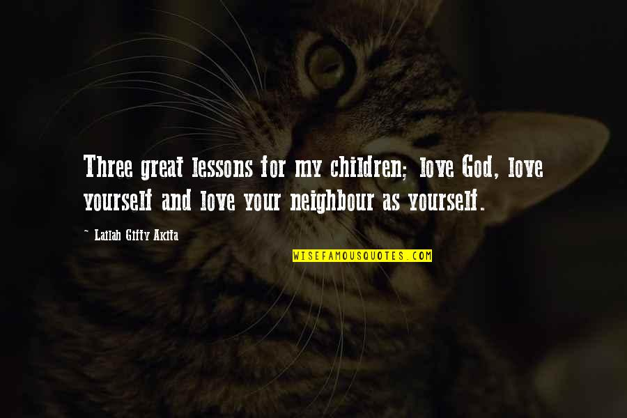 Love For Yourself Quotes By Lailah Gifty Akita: Three great lessons for my children; love God,