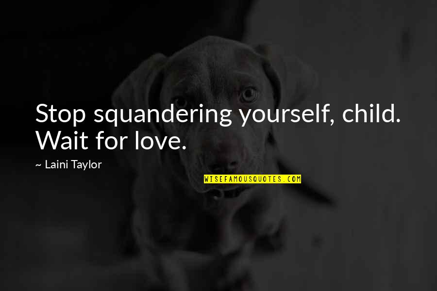 Love For Yourself Quotes By Laini Taylor: Stop squandering yourself, child. Wait for love.