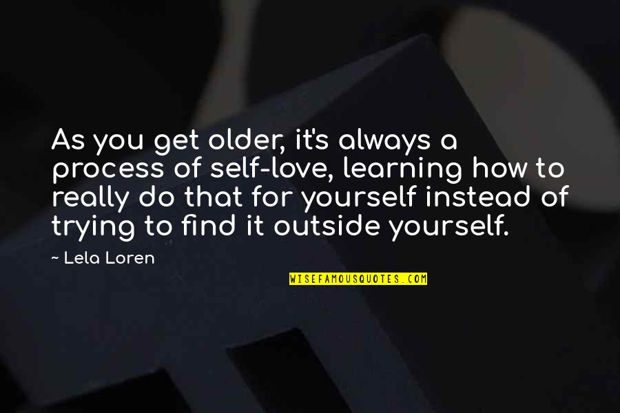 Love For Yourself Quotes By Lela Loren: As you get older, it's always a process