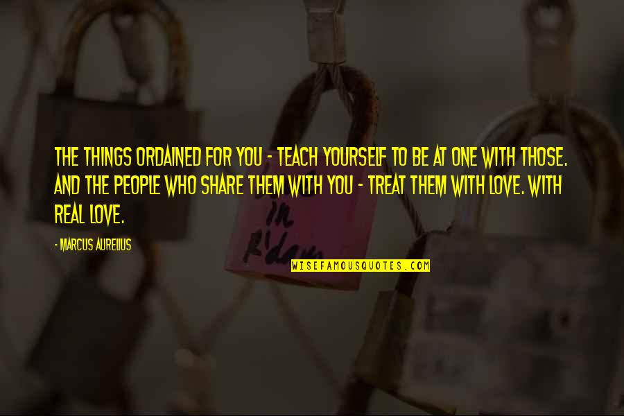 Love For Yourself Quotes By Marcus Aurelius: The things ordained for you - teach yourself