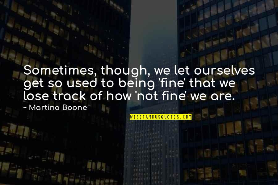 Love For Yourself Quotes By Martina Boone: Sometimes, though, we let ourselves get so used