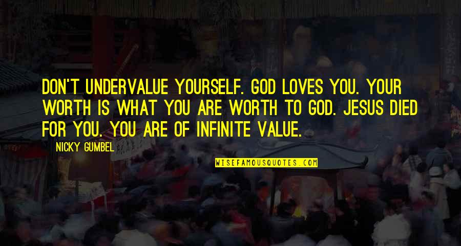 Love For Yourself Quotes By Nicky Gumbel: Don't undervalue yourself. God loves you. Your worth