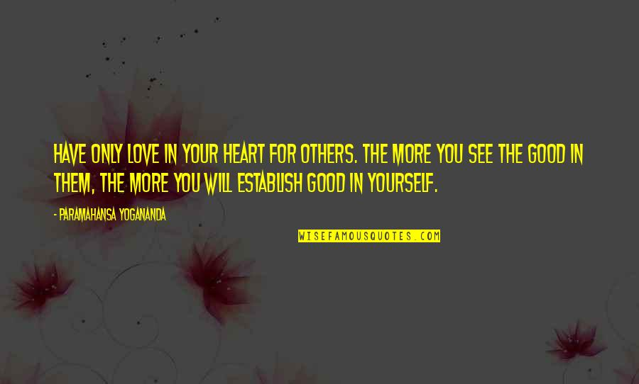Love For Yourself Quotes By Paramahansa Yogananda: Have only love in your heart for others.