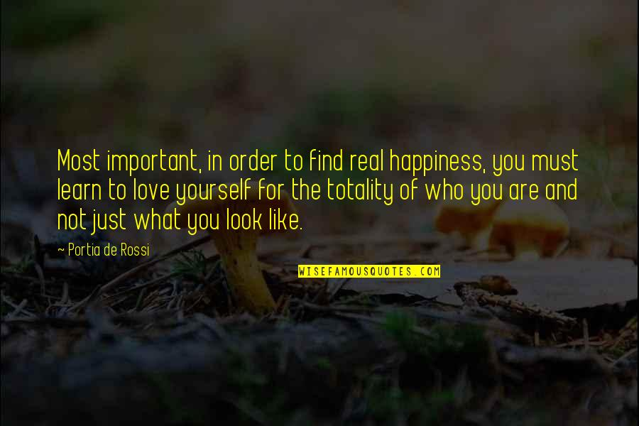 Love For Yourself Quotes By Portia De Rossi: Most important, in order to find real happiness,