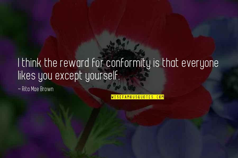 Love For Yourself Quotes By Rita Mae Brown: I think the reward for conformity is that