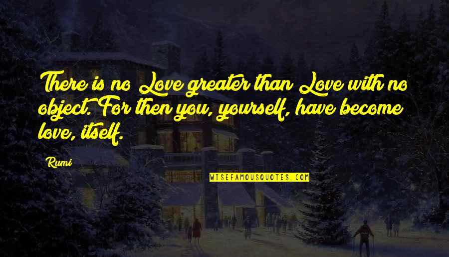 Love For Yourself Quotes By Rumi: There is no Love greater than Love with