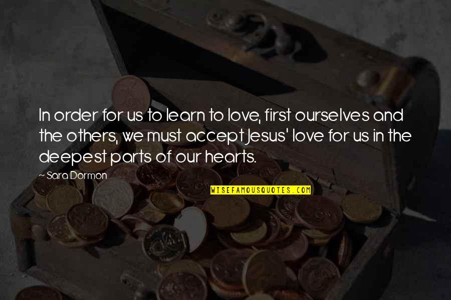 Love For Yourself Quotes By Sara Dormon: In order for us to learn to love,