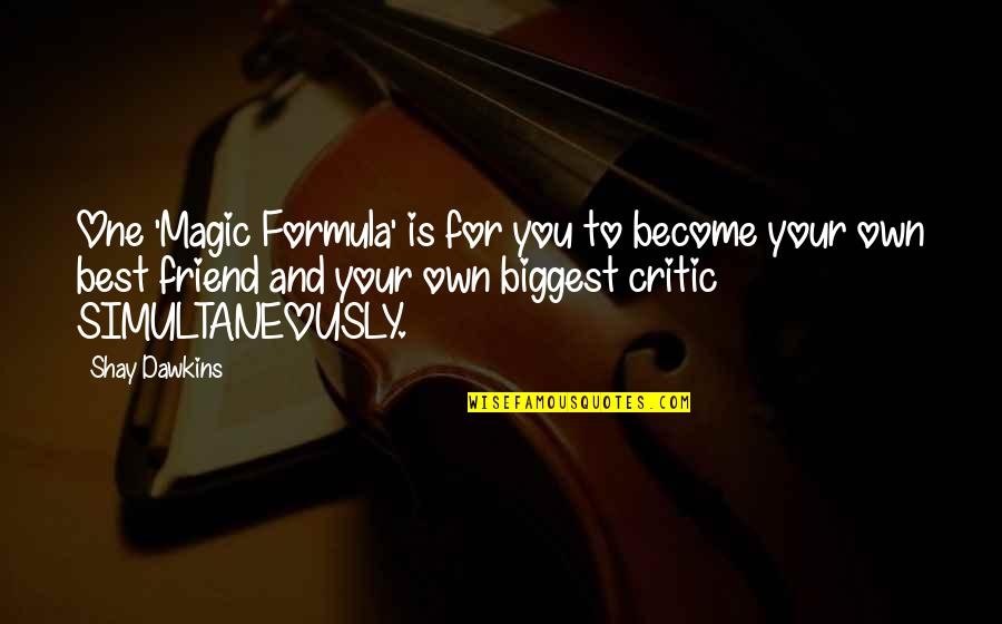 Love For Yourself Quotes By Shay Dawkins: One 'Magic Formula' is for you to become