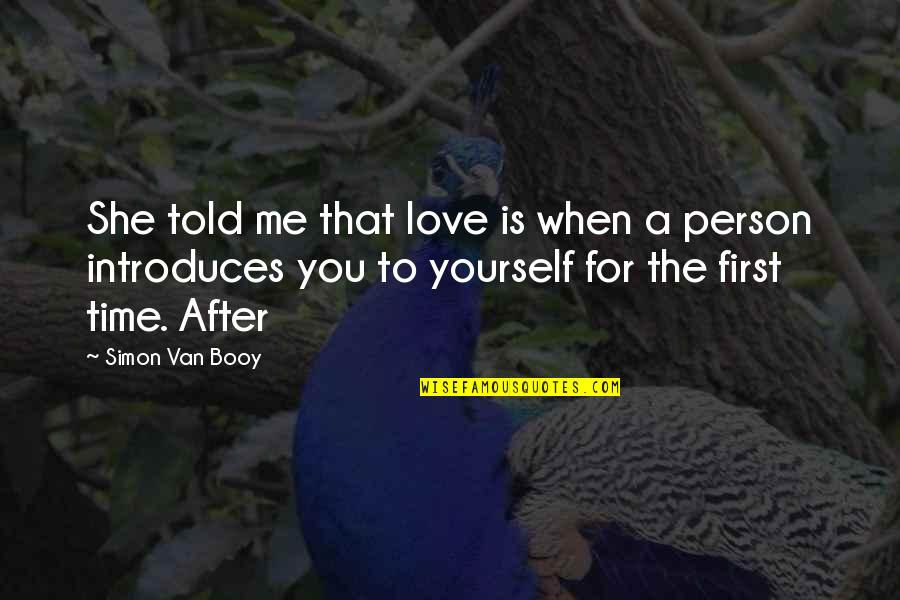 Love For Yourself Quotes By Simon Van Booy: She told me that love is when a