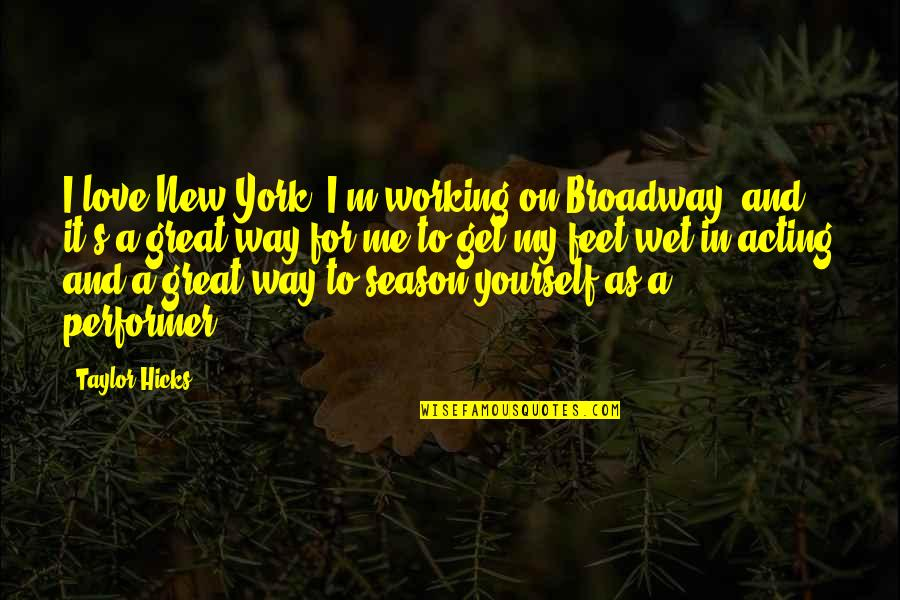 Love For Yourself Quotes By Taylor Hicks: I love New York. I'm working on Broadway,