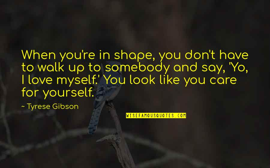 Love For Yourself Quotes By Tyrese Gibson: When you're in shape, you don't have to