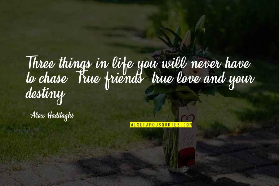 Love Friendship And Life Quotes By Alex Haditaghi: Three things in life you will never have