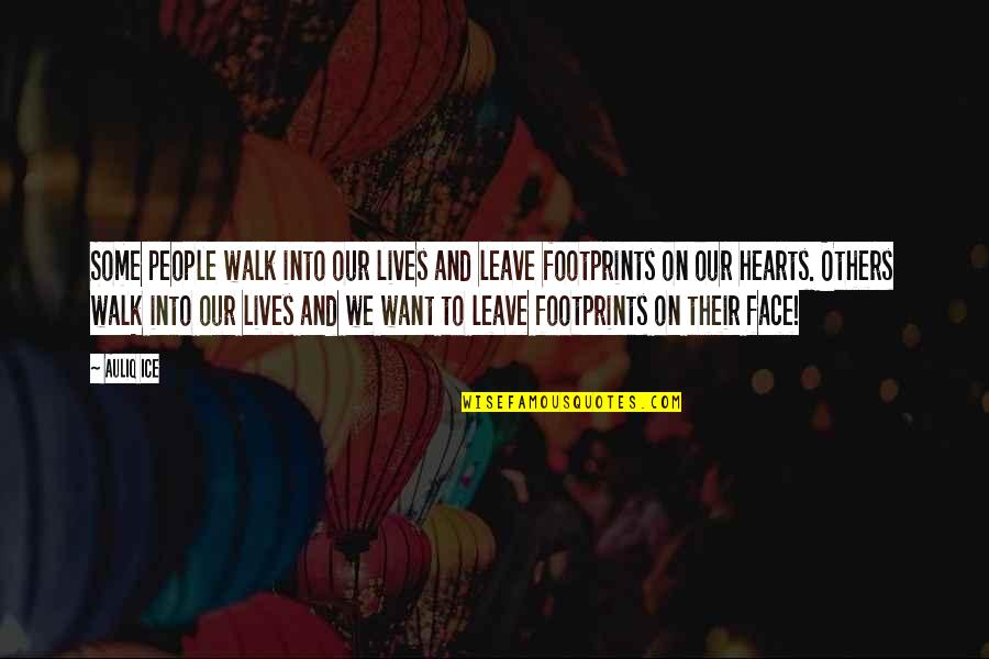 Love Friendship And Life Quotes By Auliq Ice: Some people walk into our lives and leave