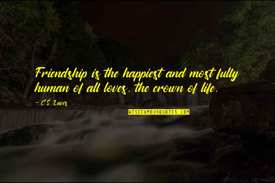 Love Friendship And Life Quotes By C.S. Lewis: Friendship is the happiest and most fully human