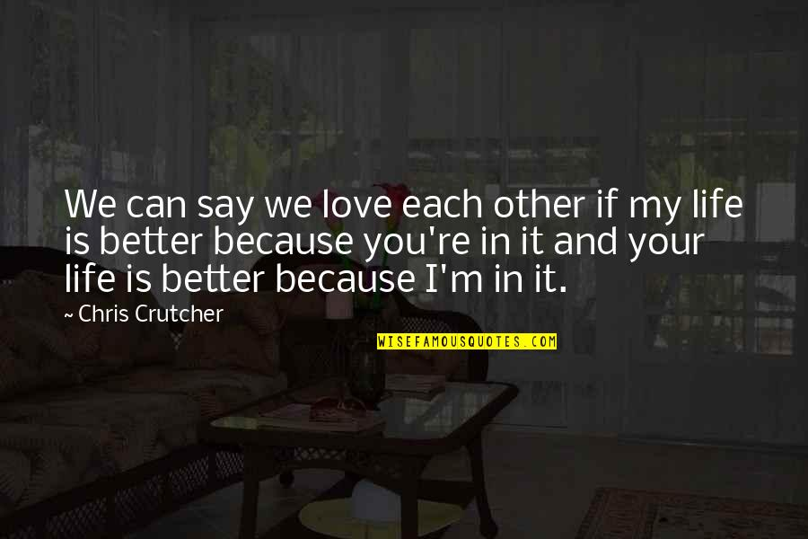 Love Friendship And Life Quotes By Chris Crutcher: We can say we love each other if